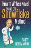 How to Write a Novel Using the Snowflake Method (Advanced Fiction Writing) (Volume 1) - Randy Ingermanson
