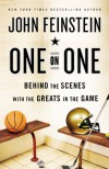One on One: Behind the Scenes with the Greats in the Game - John Feinstein