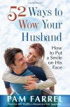 52 Ways to Wow Your Husband: How to Put a Smile on His Face - Pam Farrel