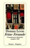 Feine Freunde : Commissario Brunettis neunter Fall ; Roman  - Donna Leon, Monika Elwenspoek