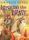Igraine The Brave - Cornelia Funke