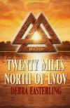 Twenty Miles North Of Lvov - Debra Easterling