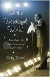 What a Wonderful World: The Magic of Louis Armstrong's Later Years - Ricky Riccardi