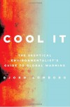 Cool It: The Skeptical Environmentalist's Guide to Global Warming - Bjørn Lomborg