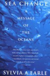 Sea Change: A Message of the Oceans - Sylvia A. Earle