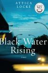 Black Water Rising: A Novel - Attica Locke