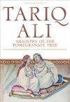 Shadows of the Pomegranate Tree - Tariq Ali