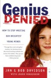 Genius Denied: How to Stop Wasting Our Brightest Young Minds - Jan Davidson, Bob Davidson, Laura Vanderkam