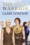 The Gold Warrior - Clare London