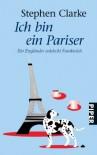 Ich bin ein Pariser: Ein Engländer entdeckt Frankreich - Stephen Clarke