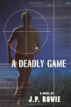 A Deadly Game - J.P. Bowie