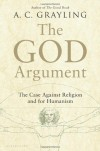 The God Argument: The Case against Religion and for Humanism - A.C. Grayling