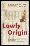 Lowly Origin: Where, When, and Why Our Ancestors First Stood Up - Jonathan Kingdon
