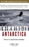 Swimming to Antarctica: Tales of a Long-Distance Swimmer - Lynne Cox, Martha Kaplan