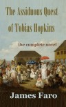The Assiduous Quest of Tobias Hopkins: The Complete Novel - James Faro