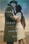 Stars Over Clear Lake: A Novel - Loretta Ellsworth