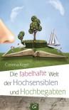 Die fabelhafte Welt der Hochsensiblen und Hochbegabten - Corinna Kegel