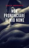 Non pronunciare il mio nome (Lui + Lui) - Giulia Amaranto