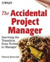 The Accidental Project Manager: Surviving the Transition from Techie to Manager - Patricia Ensworth