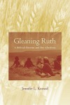 Gleaning Ruth: A Biblical Heroine and Her Afterlives - Jennifer L. Koosed