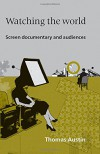 Watching the World: Screen documentary and audiences - Thomas Austin