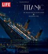 LIFE Titanic: The Tragedy that Shook the World: One Century Later - The Editors of LIFE