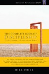 The Complete Book of Discipleship: On Being and Making Followers of Christ - Bill Hull