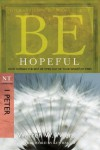 Be Hopeful (1 Peter): How to Make the Best of Times Out of Your Worst of Times (The BE Series Commentary) - Warren W. Wiersbe