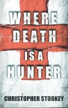 Where Death Is a Hunter - Christopher Stookey
