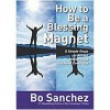 How to Be a Blessing Magnet: 8 Simple Steps to Attract the Miracles You Need Every Day - Bo Sanchez