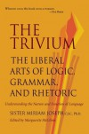 The Trivium: The Liberal Arts of Logic, Grammar, and Rhetoric - Miriam Joseph, Marguerite McGlinn
