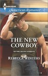 The New Cowboy (Harlequin American RomanceHitting Rocks Cowboys) - Rebecca Winters