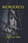 Murderess (Murder Too Close To Home) - John Del Toro