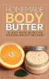 Homemade Body Butter: 30 Body Butter Recipes for Nourished and Soft Skin Today - Glenda Ross