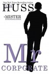 Mr. Corporate (The Mister Series) (Volume 3) - J A Huss