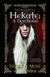 Pagan Portals - Hekate: A Devotional - Vivienne Moss