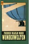 Wunderwelten. Ein klassischer Science Fiction Roman. - Friedrich Wilhelm Mader