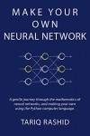 Make Your Own Neural Network - Tariq Rashid
