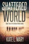 Shattered World (Broken World) (Volume 2) - Kate L. Mary