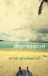 Tropical Depression - Arin Greenwood