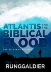 Atlantis and the Biblical Flood: The evidence at last? - Philip Runggaldier