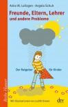 Freunde, Eltern, Lehrer und andere Probleme: Der Ratgeber für Kinder (Reihe Hanser) - Anke M. Leitzgen, Angela Schuh, Judith Drews