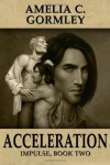 Acceleration: Impulse, Book Two (Volume 2) - Amelia C. Gormley