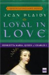 Loyal in Love: Henrietta Maria, Wife of Charles I (Queens of England Novel) - Jean Plaidy