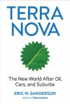Terra Nova: The New World After Oil, Cars, and Suburbs - Eric W. Sanderson