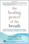 The Healing Power of the Breath: Simple Techniques to Reduce Stress and Anxiety, Enhance Concentration, and Balance Your Emotions - 'Richard P. Brown',  'Patricia L. Gerbarg'