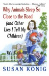 Why Animals Sleep So Close to the Road (and Other Lies I Tell My Children) - Susan Konig