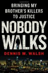 Nobody Walks: Bringing My Brother's Killers to Justice - Dennis Walsh