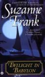 Twilight in Babylon - Suzanne  Frank, Suzanne  Frank