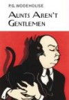 Aunts Aren't Gentlemen (Jeeves, #15) - P.G. Wodehouse